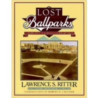 Lost Ballparks: A Celebration of Baseball's Legendary Fields